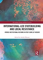 International-Led Statebuilding and Local Resistance: Hybrid Institutional Reforms in Post-Conflict Kosovo (Southeast Europe and Black Sea)