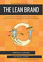 Entrepreneur's Guide to the Lean Brand: How Brand Innovation Transforms Organizations, Discovers New Value and Creates Passionate Customers