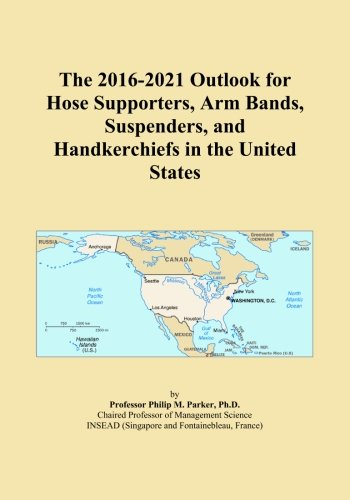 The 2016-2021 Outlook for Hose Supporters, Arm Bands, Suspenders, and Handkerchiefs in the United States