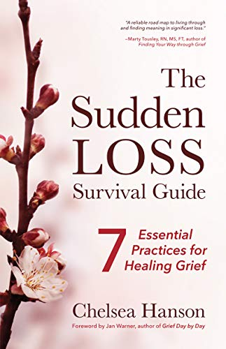 The Sudden Loss Survival Guide: Seven Essential Practices for Healing Grief (Suicide, Grief and Bereavement Book)