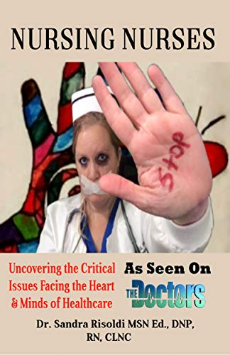 Nursing Nurses: Uncovering the Critical Issues Facing the Heart & Minds of Healthcare