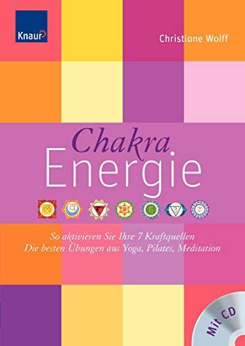 Chakra-Energie: So aktivieren Sie Ihre 7 Kraftquellen Die besten Übungen aus Yoga, Pilates, Tai Chi