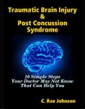 Traumatic Brain Injury & Post Concussion Syndrome - 10 Simple Steps...