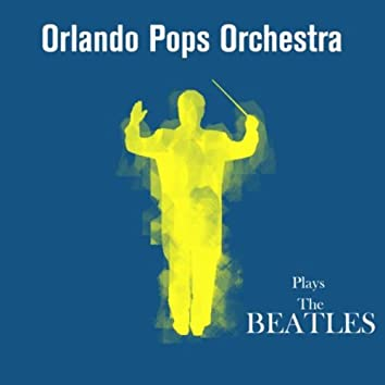 The Orlando Pops Orchestra Plays the Beatles