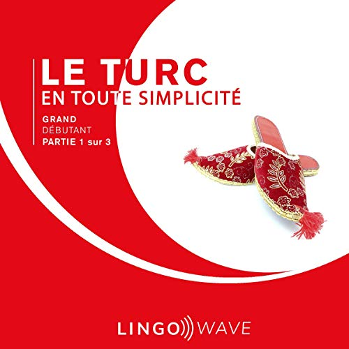 『Le turc en toute simplicité: Grand débutant - Partie 1 sur 3 [Turkish Made Easy: Great Beginner, Part 1 of 3]』のカバーアート