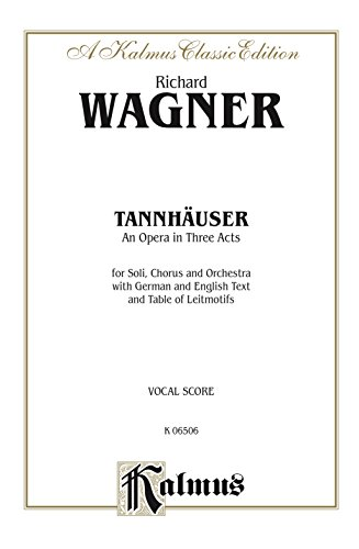 Tannhäuser, An Opera in Three Acts: For Solo, Chorus/Choral and Orchestra with German and English Text and Table of Leitmotifs (Vocal Score) (Kalmus Edition) (English Edition)