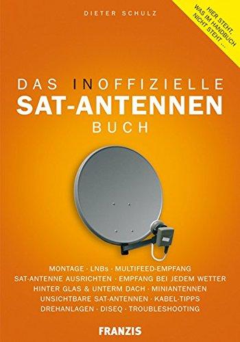 Das inoffizielle Sat-Antennen-Buch: Geheime Sat-Antennen, Sat-Empfang mit Flachantennen