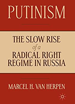 Putinism: The Slow Rise of a Radical Right Regime in Russia (English Edition) van [Marcel Van Herpen]