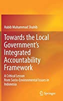 Towards the Local Government's Integrated Accountability Framework: A Critical Lesson from Socio-Environmental Issues in Indonesia