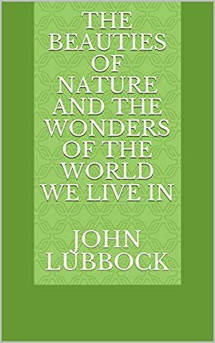 The Beauties of Nature and the Wonders of the World We Live In (English Edition)