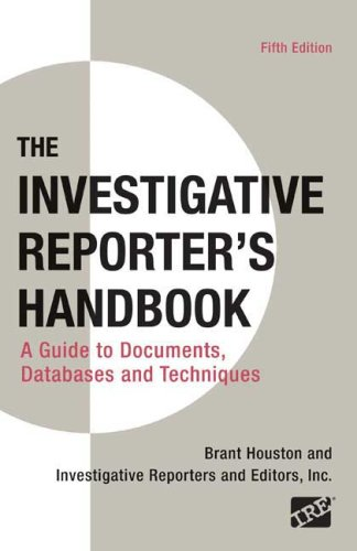 Investigative Reporter's Handbook: A Guide to Documents,...
