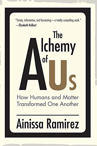 The Alchemy of Us: How Humans and Matter Transformed One Another (The MIT Press) (English Edition)