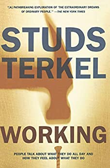 Working: People Talk About What They Do All Day and How They Feel About What They Do by [Studs Terkel]