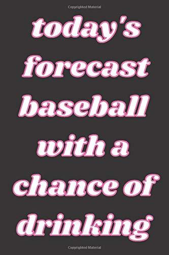 today's forecast baseball with a chance of drinking: baseball scorebook,baseball Players Notebook,baseball Birthday Present,Funny baseball journal,Gift for baseball Lovers,School baseball notebook