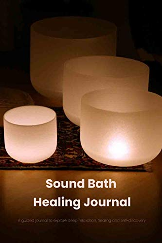 Sound Bath Healing Journal A guided journal that will explore deep relaxation, healing and self-discovery