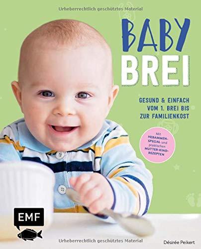 Babybrei – Gesund & einfach vom 1. Brei bis zur Familienkost: Mit Hebammen-Special und praktischen Mutter-Kind-Rezepten
