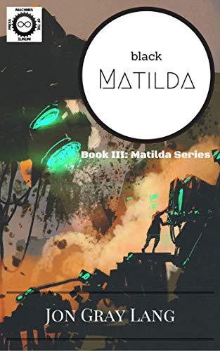 Black Matilda (Matilda Series Book 3) by [Jon Gray Lang]