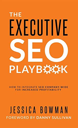 The Executive SEO Playbook: How to Integrate SEO Company-Wide for Increased Profitability (English Edition)