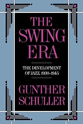 The Swing Era: The Development of Jazz, 1930-1945 (The...