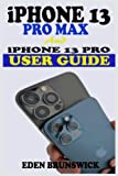 iPhone 13 Pro Max And iPhone 13 Pro User Guide: The Practical Manual For Beginners And Seniors To Master And Setup The New Apple iPhone 13 Pro Series With An Effective Tips And Tricks For ios 15