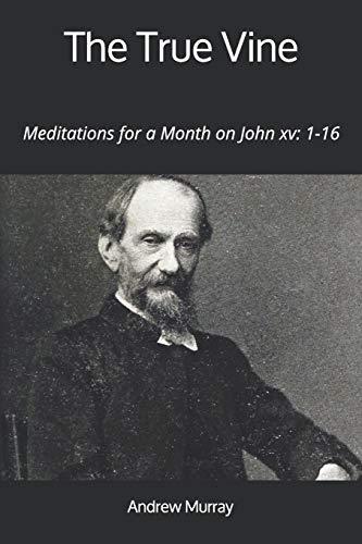 The True Vine: Meditations for a Month on John xv: 1-16