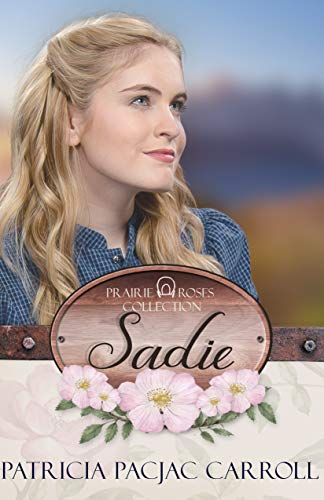 Sadie (Prairie Roses Collection Book 1) by [Patricia PacJac Carroll]