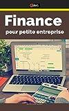 Finance pour petite entreprise: le kit de survie (Business Pratique t. 23)