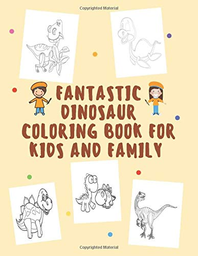 Fantastic Dinosaur Coloring Book For Kids And Family: Dinosaur book Funny & Education To Painting & Drawing Pages book For Kids Boys & Girls & Teen & ... Dino of 100 Pages | Son And Daughter Cover
