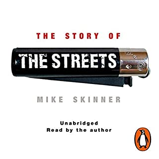 The Story of the Streets                   By:                                                                                                                                 Mike Skinner                               Narrated by:                                                                                                                                 Mike Skinner                      Length: 7 hrs and 15 mins     253 ratings     Overall 4.6