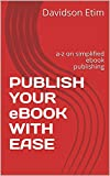 PUBLISH YOUR eBOOK WITH EASE: a-z on simplified ebook publishing (English Edition)