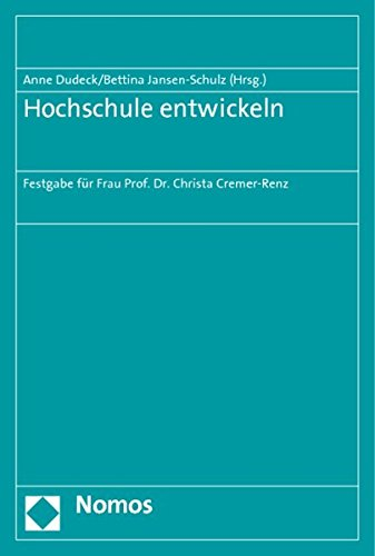 Hochschule entwickeln: Festgabe für Frau Prof. Dr. Christa Cremer-Renz