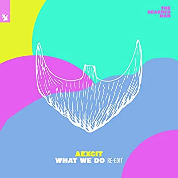 What We Do (Re-Edit)