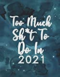 Too much sh*t to do in 2021: 2021-2022 funny monthly planner,Funny Planners And Organizers,funny 2021 calendar,inspirational 2021 planner, Calendar ... for women,teacher,one year