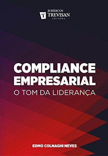 Compliance empresarial: O tom da liderança (Portuguese Edition)