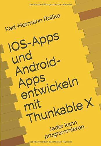 IOS-Apps und Android-Apps entwickeln mit Thunkable X: Jeder kann programmieren