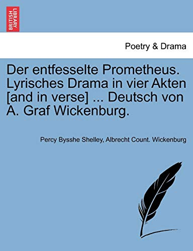 Der entfesselte Prometheus. Lyrisches Drama in vier Akten [and in verse] ... Deutsch von A. Graf Wickenburg