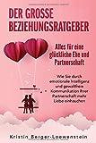 Der große Beziehungsratgeber - Alles für eine glückliche Ehe und Partnerschaft: Wie Sie durch emotionale Intelligenz und gewaltfreie Kommunikation Ihrer Partnerschaft mehr Liebe einhauchen