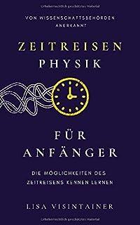 Zeitreisen Physik für Anfänger: Die Möglichkeiten des Zeitreisens kennen lernen