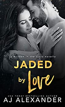 Jaded by Love: A Single Parent Romance (Written in the Stars Book 8) by [AJ Alexander]