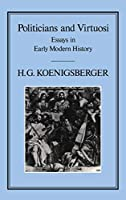 Politicians and Virtuosis: Essays in Early Modern History