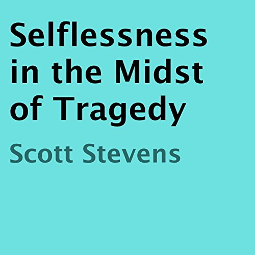 Selflessness in the Midst of Tragedy audiobook cover art