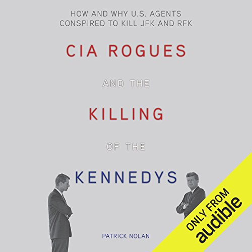 CIA Rogues and the Killing of the Kennedys audiobook cover art
