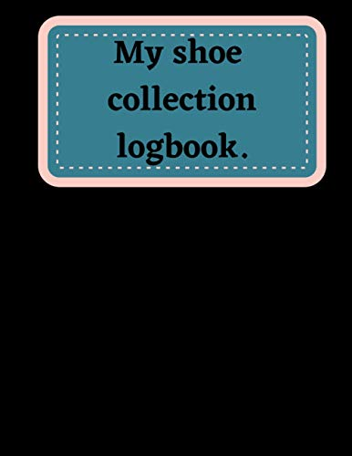 My shoe collection logbook.: A record of my shoe purchases, A ladies shoe logbook, shoe logbook, 60 pages 8.5 X 11 inches