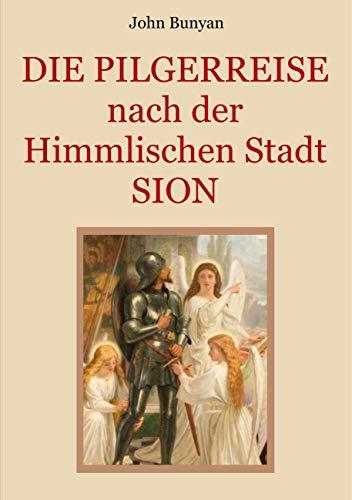 Die Pilgerreise nach der Himmlischen Stadt Sion: Zwei Teile in einem Band. Illustrierte Ausgabe. (Schätze der christlichen Literatur)