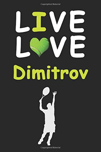 Live Love Dimitrov Journal : Funny Cute Gift For Grigor Dimitrov Lovers | Fan Notebook: Blank Lined Journals - 120 Pages - 6 x 9 Inch - Notebook - Paperback