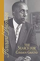 The Search for Common Ground (A Howard Thurman book) by Howard Thurman(1986-04-30)