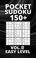 Pocket Sudoku 150+ Puzzles: Easy Level with Solutions - Vol. 12