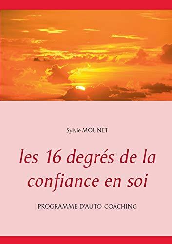Les 16 degrés de la confiance en soi - Programme d'auto-coaching (BOOKS ON DEMAND)