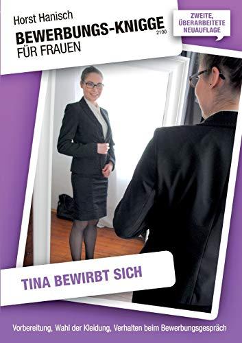 Bewerbungs-Knigge 2100 für Frauen - Tina bewirbt sich: Vorbereitung, Wahl der Kleidung, Verhalten beim Bewerbungsgespräch (Bewerbung und Vorstellung)
