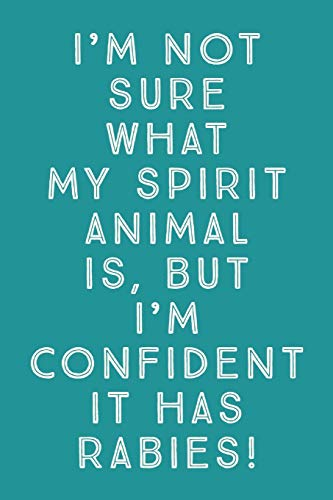 I'm Not Sure What My Spirit Animal Is: Sarcastic Animal Spirit And Rabies Humor - 6x9 Journal Notebook With Lines